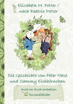 Die Geschichte von Peter Hase und Sammy Eichhörnchen (inklusive Ausmalbilder, deutsche Erstveröffentlichung! ) von Potter,  Beatrix, Potter,  Elizabeth M.
