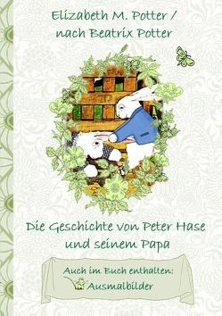 Die Geschichte von Peter Hase und seinem Papa (inklusive Ausmalbilder, deutsche Erstveröffentlichung! ) von Potter,  Beatrix, Potter,  Elizabeth M.