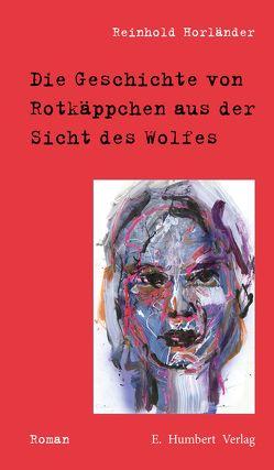 Die Geschichte von Rotkäppchen aus der Sicht des Wolfes von Horländer,  Reinhold