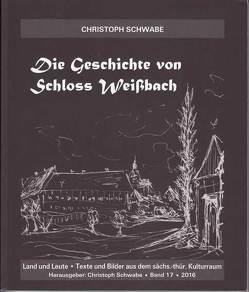 Die Geschichte von Schloß Weißbach von Schwabe,  Christoph