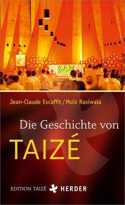 Die Geschichte von Taizé von Escaffit,  Jean-Claude, Rasiwala,  Moiz, Söller,  Max