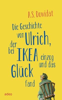 Die Geschichte von Ulrich, der bei Ikea einzog und das Glück fand von Dowidat,  A.S.
