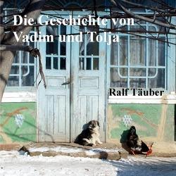 Die Geschichte von Vadim und Tolja von Täuber,  Ralf