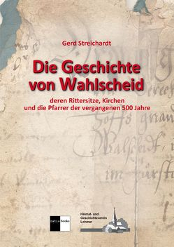 Die Geschichte von Wahlscheid von Streichardt,  Gerd