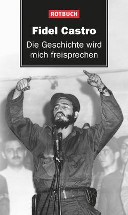 Die Geschichte wird mich freisprechen von Castro,  Fidel