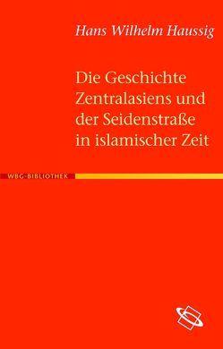 Die Geschichte Zentralasiens und der Seidenstraße in islamischer Zeit von Haussig,  Hans W