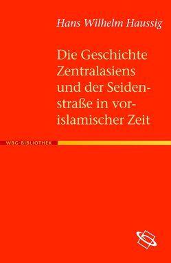 Die Geschichte Zentralasiens und der Seidenstraße in vorislamischer Zeit von Haussig,  Hans W