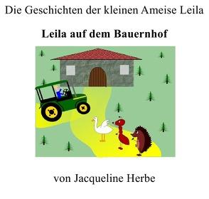 Die Geschichten der kleinen Ameise Leila / Leila auf dem Bauernhof von Herbe,  Jacqueline