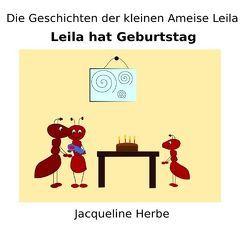 Die Geschichten der kleinen Ameise Leila / Leila hat Geburtstag von Herbe,  Jacqueline
