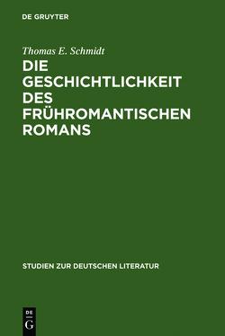 Die Geschichtlichkeit des frühromantischen Romans von Schmidt,  Thomas E.