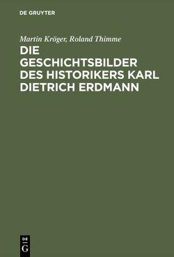 Die Geschichtsbilder des Historikers Karl Dietrich Erdmann von Kröger,  Martin, Thimme,  Roland