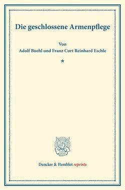 Die geschlossene Armenpflege. von Buehl,  Adolf, Eschle,  Franz Curt Reinhard