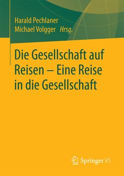 Die Gesellschaft auf Reisen – Eine Reise in die Gesellschaft von Pechlaner,  Harald, Volgger,  Michael