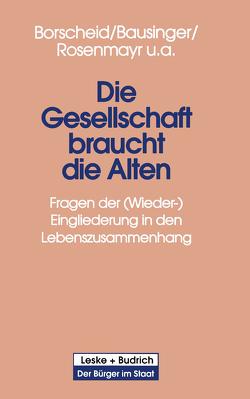Die Gesellschaft braucht die Alten von Bausinger,  Hermann, Borscheid,  Peter, Rosenmayr,  Leopold