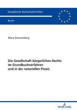 Die Gesellschaft bürgerlichen Rechts im Grundbuchverfahren und in der notariellen Praxis von Sonnenberg,  Mara
