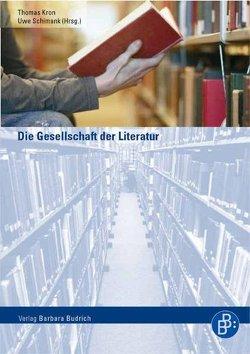 Die Gesellschaft der Literatur von Kron,  Thomas, Schimank,  Uwe
