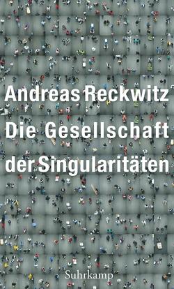 Die Gesellschaft der Singularitäten von Reckwitz,  Andreas