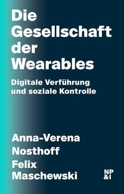 Die Gesellschaft der Wearables von Maschewski,  Felix, Nosthoff,  Anna-Verena