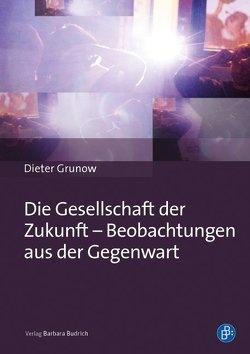 Die Gesellschaft der Zukunft – Beobachtungen aus der Gegenwart von Grunow,  Dieter