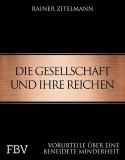 Die Gesellschaft und ihre Reichen von Zitelmann,  Rainer