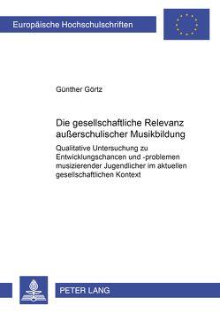Die gesellschaftliche Relevanz außerschulischer Musikbildung von Görtz,  Günther