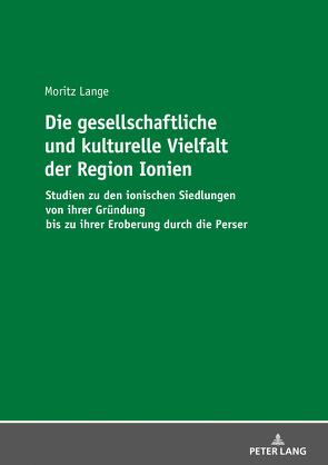 Die gesellschaftliche und kulturelle Vielfalt der Region Ionien von Lange,  Moritz