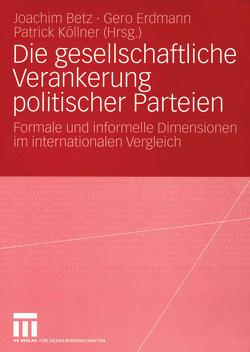 Die gesellschaftliche Verankerung politischer Parteien von Betz,  Joachim, Erdmann,  Gero, Köllner,  Patrick