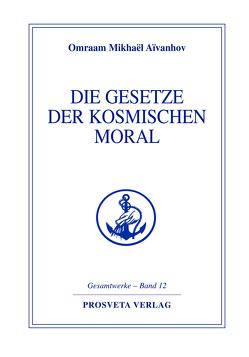 Die Gesetze der kosmischen Moral von Aivanhov,  Omraam Mikhael
