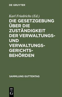 Die Gesetzgebung über die Zuständigkeit der Verwaltungs- und Verwaltungsgerichtsbehörden von Friedrichs,  Karl