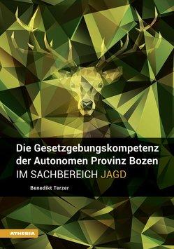 Die Gesetzgebungskompetenz der Autonomen Provinz Bozen im Sachbereich Jagd von Marx,  Berthold, Terzer,  Benedikt