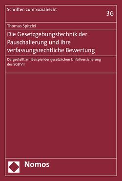 Die Gesetzgebungstechnik der Pauschalierung und ihre verfassungsrechtliche Bewertung von Spitzlei,  Thomas