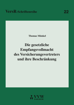 Die gesetzliche Empfangsvollmacht des Versicherungsvertreters und ihre Beschränkung von Münkel,  Thomas
