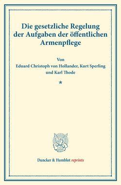 Die gesetzliche Regelung der Aufgaben der öffentlichen Armenpflege. von Hollander,  Eduard Christoph von, Sperling,  Kurt, Thode,  Karl