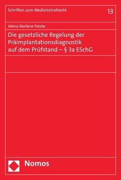 Die gesetzliche Regelung der Präimplantationsdiagnostik auf dem Prüfstand – § 3a ESchG von Patzke,  Jelena Marlene