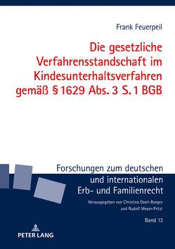 Die gesetzliche Verfahrensstandschaft im Kindesunterhaltsverfahren gemäß § 1629 Abs. 3 S. 1 BGB von Feuerpeil,  Frank