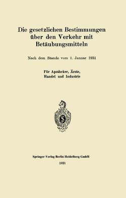 Die gesetzlichen Bestimmungen über den Verkehr mit Betäubungsmitteln von Springer,  J.