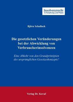 Die gesetzlichen Veränderungen bei der Abwicklung von Verbraucherinsolvenzen von Schallock,  Björn