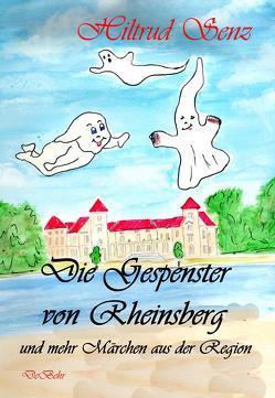 Die Gespenster von Rheinsberg und mehr Märchen aus der Region von Senz,  Hiltrud