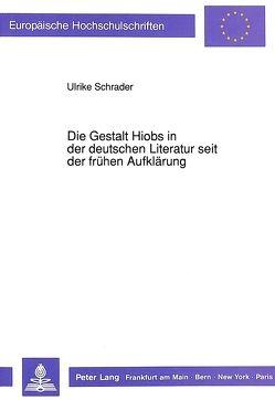 Die Gestalt Hiobs in der deutschen Literatur seit der frühen Aufklärung von Schrader,  Ulrike