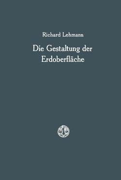 Die Gestaltung der Erdoberfläche von Lehmann,  Richard