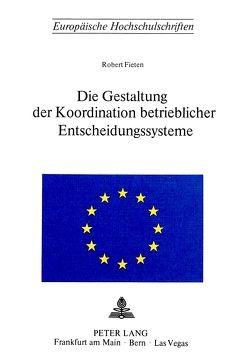 Die Gestaltung der Koordination betrieblicher Entscheidungssysteme von Fieten,  Robert