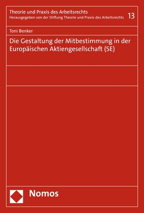 Die Gestaltung der Mitbestimmung in der Europäischen Aktiengesellschaft (SE) von Benker,  Toni