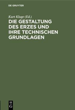 Die Gestaltung des Erzes und ihre technischen Grundlagen von Kluge,  Kurt