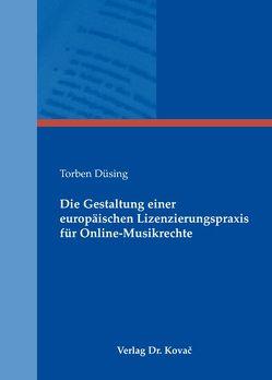 Die Gestaltung einer europäischen Lizenzierungspraxis für Online-Musikrechte von Düsing,  Torben