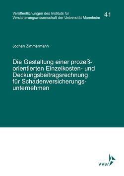 Die Gestaltung einer prozessorientierten Einzelkosten- und Deckungsbeitragsrechnung für Schadenversicherungsunternehmen von Zimmermann,  Jochen