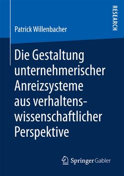 Die Gestaltung unternehmerischer Anreizsysteme aus verhaltenswissenschaftlicher Perspektive von Willenbacher,  Patrick