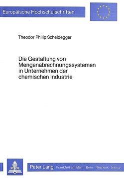Die Gestaltung von Mengenabrechnungssystemen in Unternehmen der chemischen Industrie von Scheidegger,  Theodor