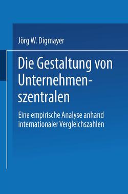 Die Gestaltung von Unternehmenszentralen von Digmayer,  Jörg W.