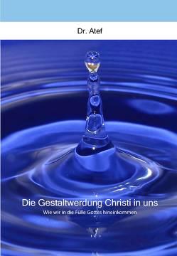 Die Gestaltwerdung Christi in uns von Atef,  M.
