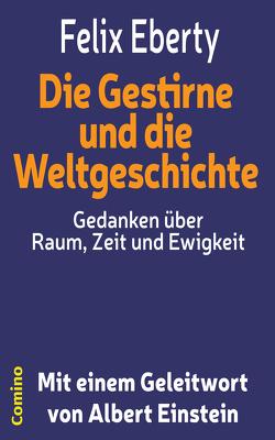 Die Gestirne und die Weltgeschichte – Gedanken über Raum, Zeit und Ewigkeit von Eberty,  Felix, Einstein,  Albert, Graf,  Werner